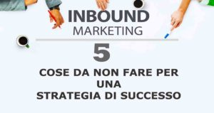 Inbound marketing 5 cose da non fare per una strategia di successo