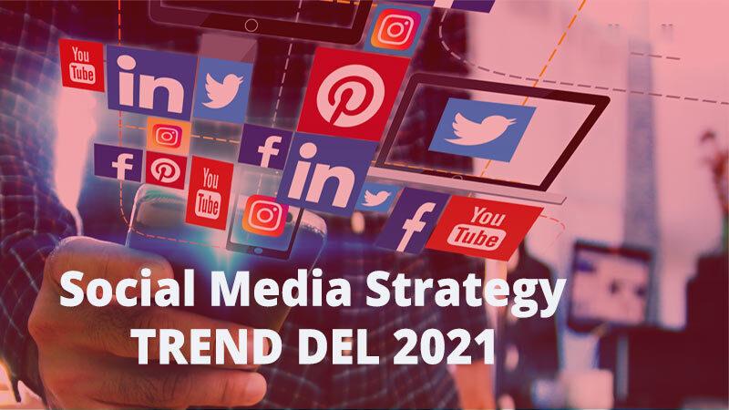Social media strategy trend del 2021